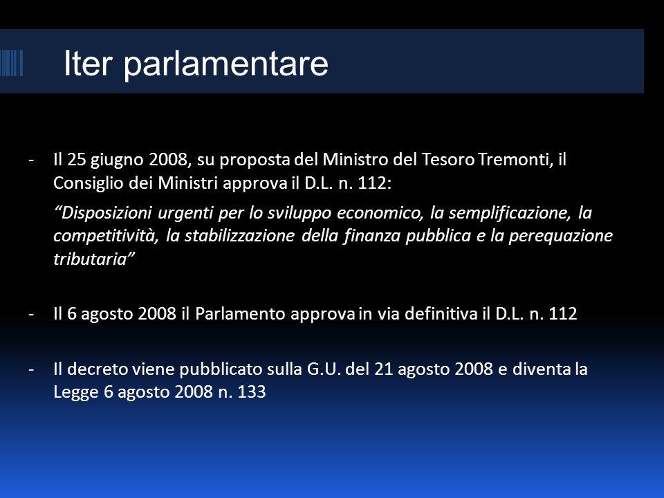 Iter parlamentare - Il 25 giugno 2008, su proposta del Ministro del Tesoro Tremonti, il Consiglio dei Ministri approva il D.L. n. 112: Disposizioni ur