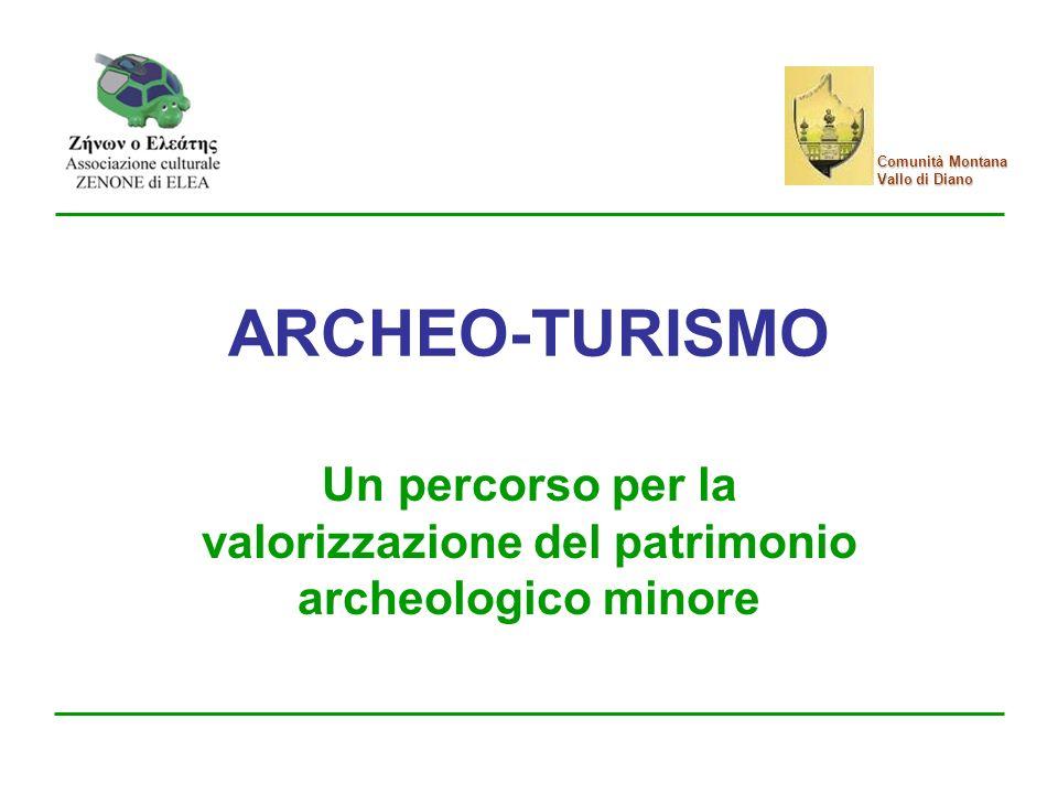 Comunità Montana Vallo di Diano ARCHEO-TURISMO Un percorso per la valorizzazione del patrimonio archeologico minore