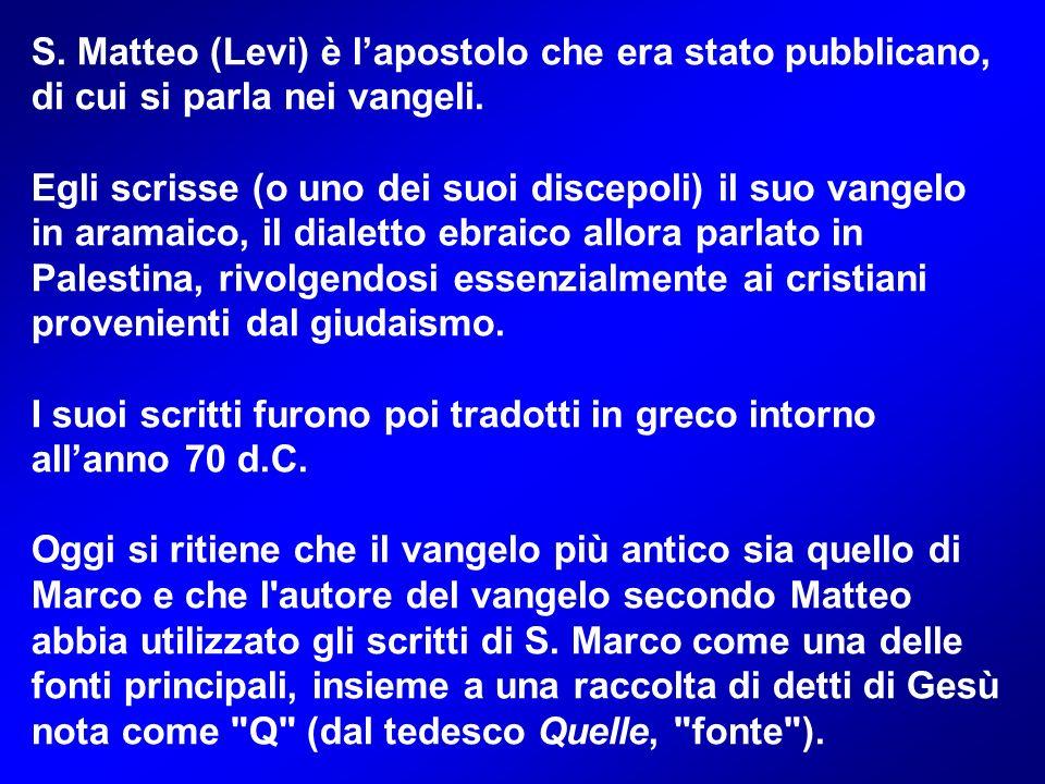 S.Matteo (Levi) è lapostolo che era stato pubblicano, di cui si parla nei vangeli.