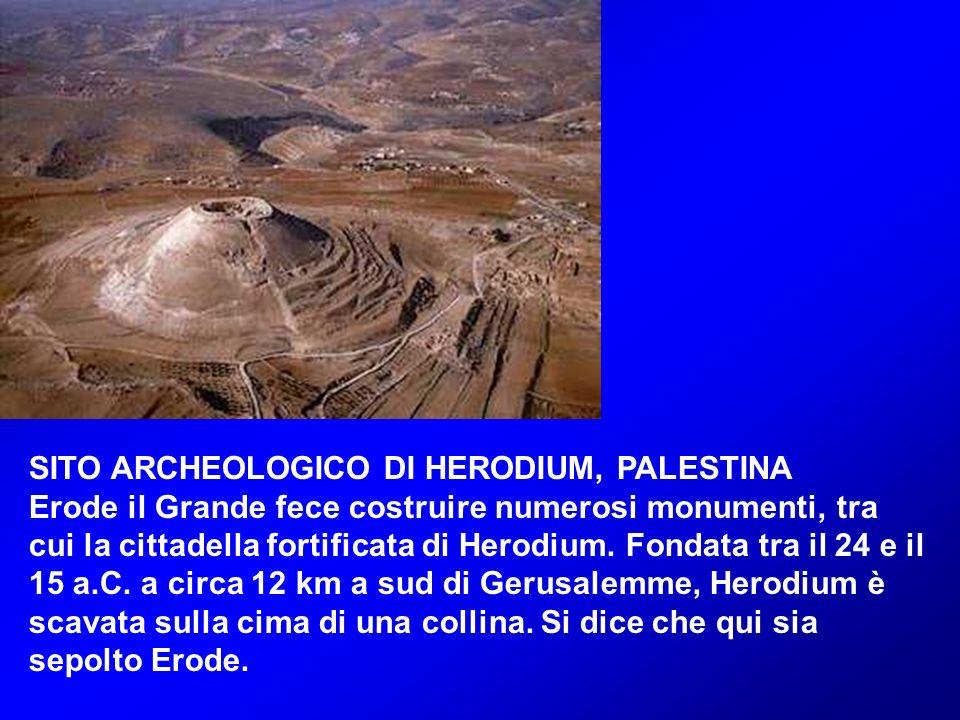 SITO ARCHEOLOGICO DI HERODIUM, PALESTINA Erode il Grande fece costruire numerosi monumenti, tra cui la cittadella fortificata di Herodium.