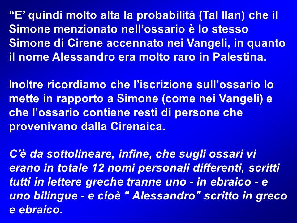 E quindi molto alta la probabilità (Tal Ilan) che il Simone menzionato nellossario è lo stesso Simone di Cirene accennato nei Vangeli, in quanto il nome Alessandro era molto raro in Palestina.