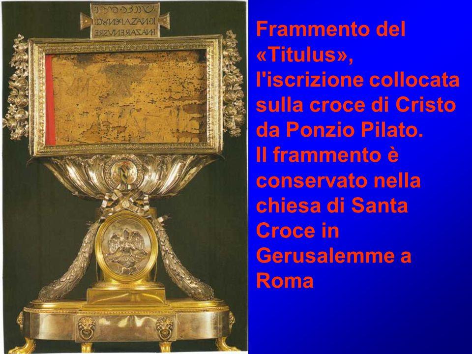 Frammento del «Titulus», l iscrizione collocata sulla croce di Cristo da Ponzio Pilato.