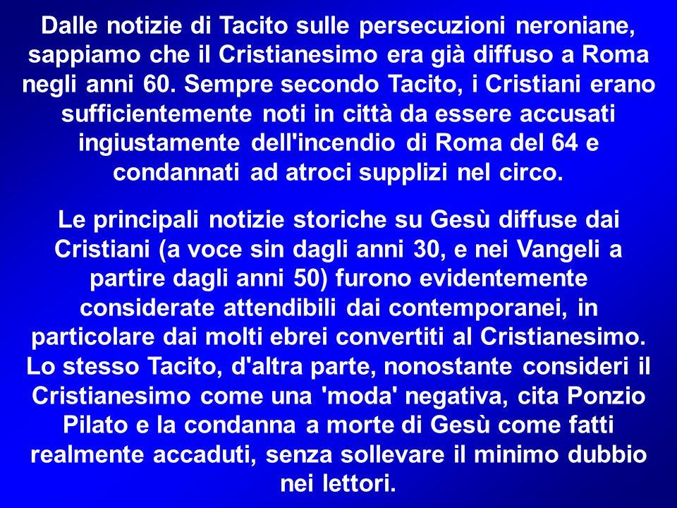 Dalle notizie di Tacito sulle persecuzioni neroniane, sappiamo che il Cristianesimo era già diffuso a Roma negli anni 60.