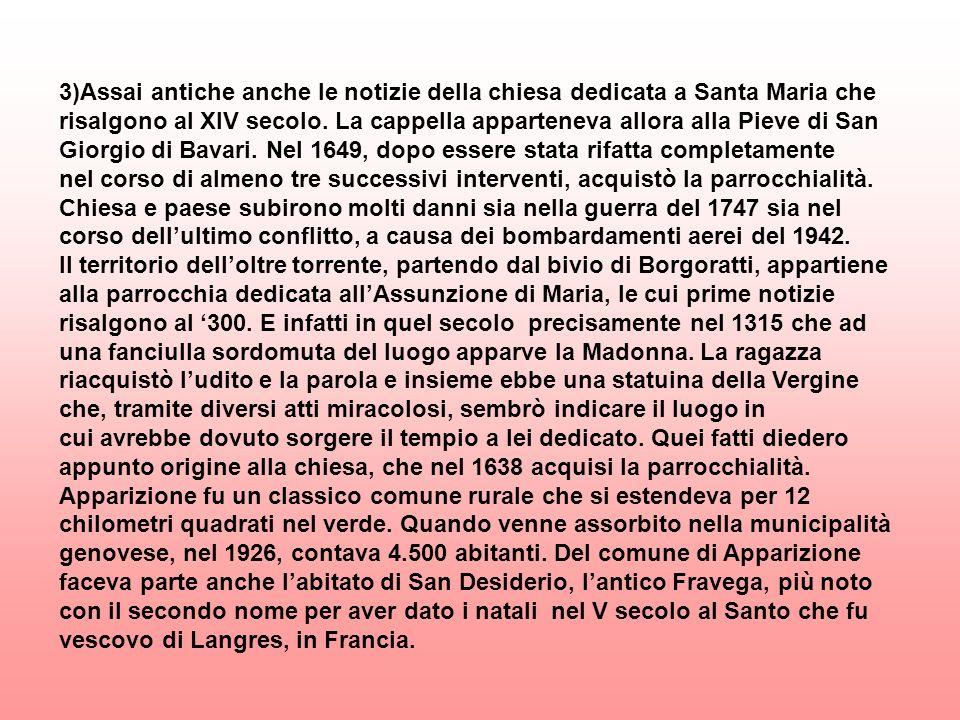 3)Assai antiche anche le notizie della chiesa dedicata a Santa Maria che risalgono al XIV secolo.