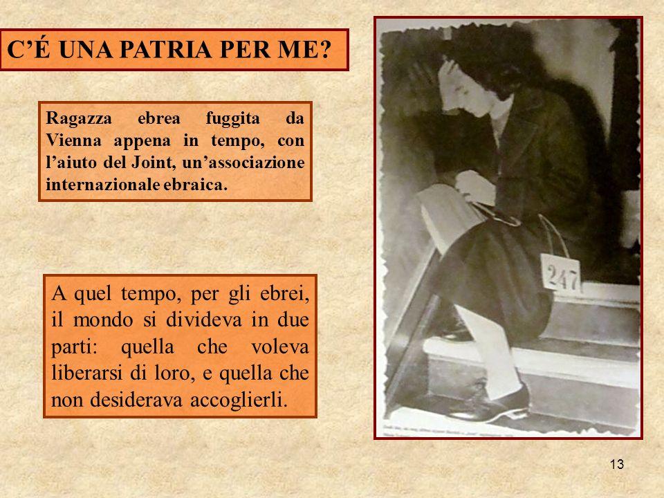 13 CÉ UNA PATRIA PER ME? Ragazza ebrea fuggita da Vienna appena in tempo, con laiuto del Joint, unassociazione internazionale ebraica. A quel tempo, p
