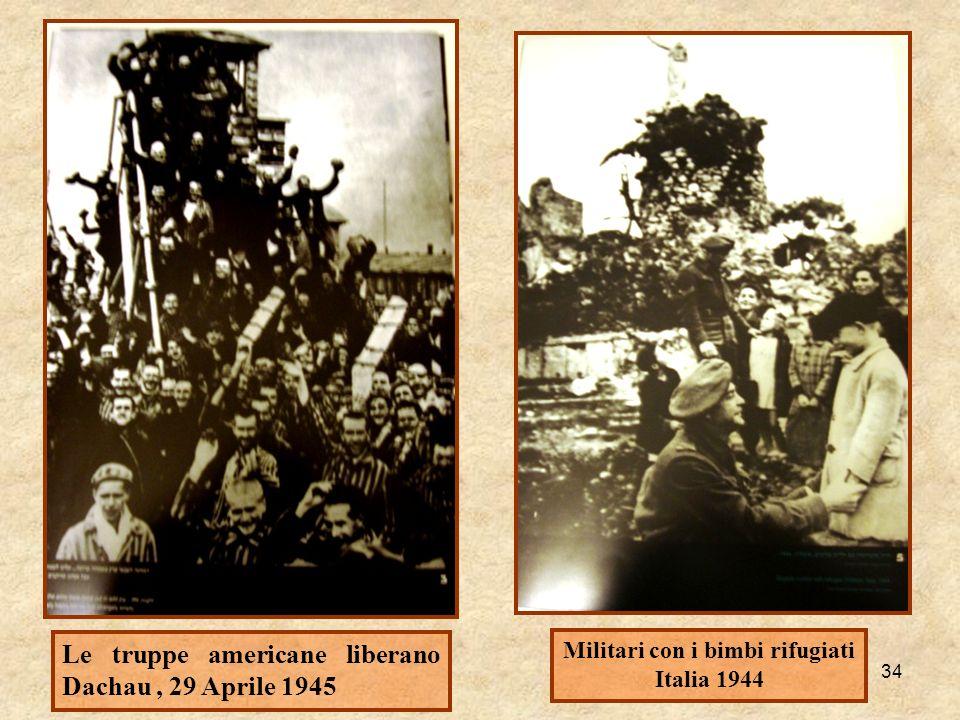 34 Le truppe americane liberano Dachau, 29 Aprile 1945 Militari con i bimbi rifugiati Italia 1944