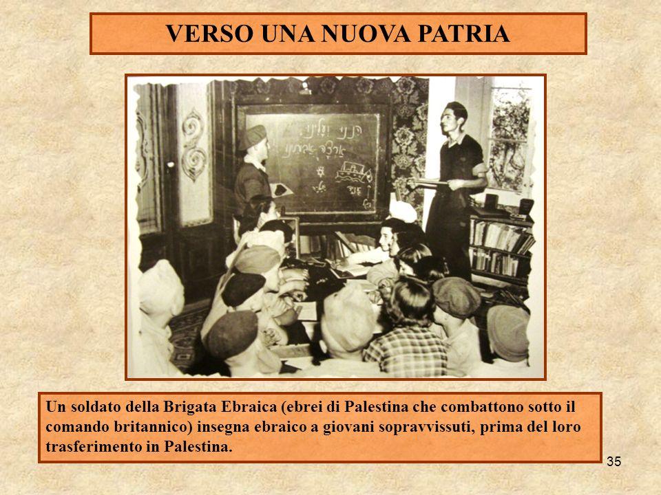 35 VERSO UNA NUOVA PATRIA Un soldato della Brigata Ebraica (ebrei di Palestina che combattono sotto il comando britannico) insegna ebraico a giovani s
