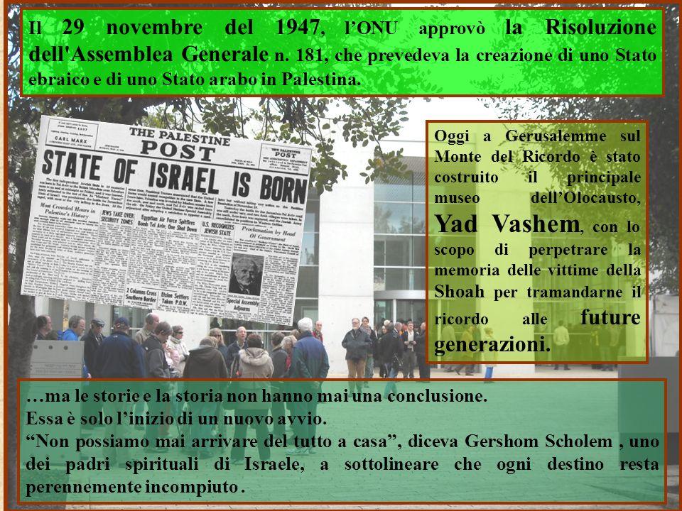 46 Il 29 novembre del 1947, lONU approvò la Risoluzione dell'Assemblea Generale n. 181, che prevedeva la creazione di uno Stato ebraico e di uno Stato