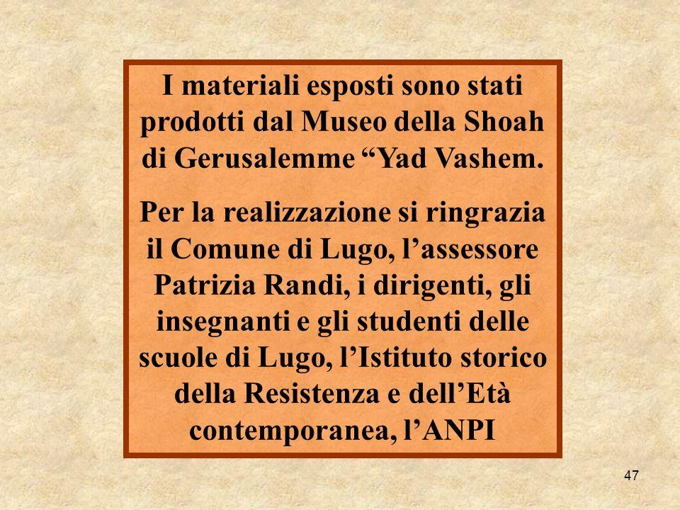 47 I materiali esposti sono stati prodotti dal Museo della Shoah di Gerusalemme Yad Vashem. Per la realizzazione si ringrazia il Comune di Lugo, lasse