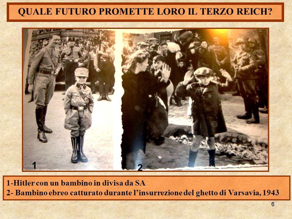 6 QUALE FUTURO PROMETTE LORO IL TERZO REICH? 1 2 1-Hitler con un bambino in divisa da SA 2- Bambino ebreo catturato durante linsurrezione del ghetto d