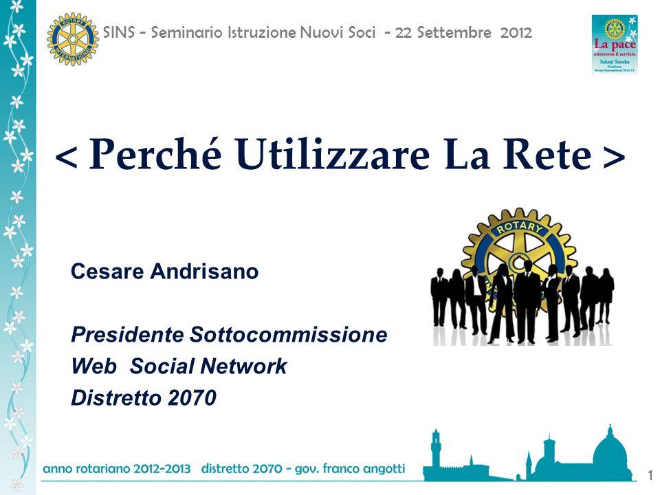 SINS - Seminario Istruzione Nuovi Soci - 22 Settembre 2012 1 Cesare Andrisano Presidente Sottocommissione Web Social Network Distretto 2070