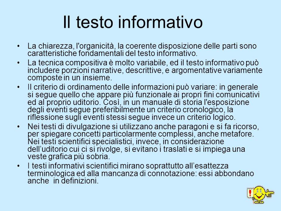 Il testo informativo Il testo informativo ha lo scopo di arricchire le conoscenze del destinatario su un determinato problema, mettendo a sua disposizione dati e notizie di diversa natura.