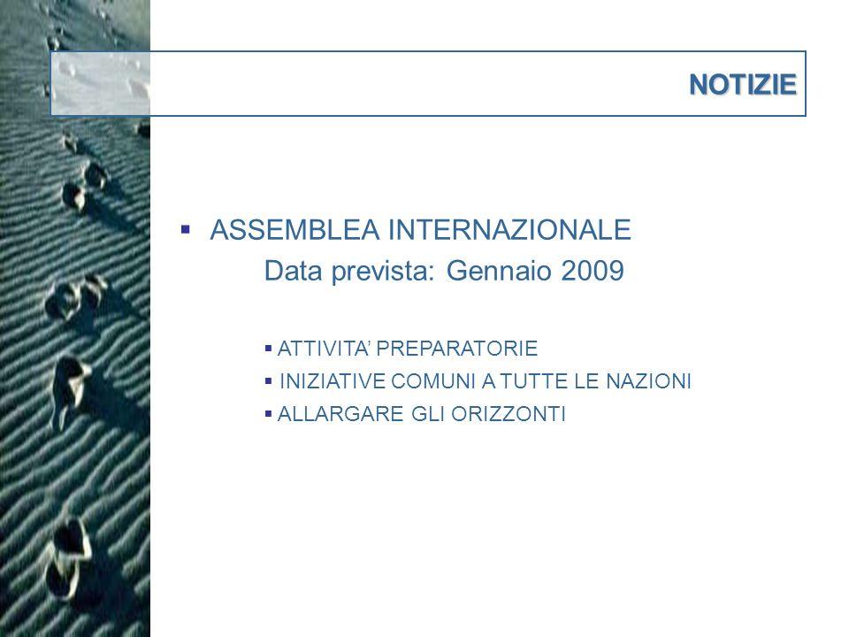 NOTIZIE ASSEMBLEA INTERNAZIONALE Data prevista: Gennaio 2009 ATTIVITA PREPARATORIE INIZIATIVE COMUNI A TUTTE LE NAZIONI ALLARGARE GLI ORIZZONTI