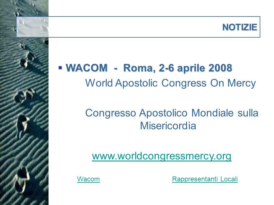 NOTIZIE WACOM - Roma, 2-6 aprile 2008 WACOM - Roma, 2-6 aprile 2008 World Apostolic Congress On Mercy Congresso Apostolico Mondiale sulla Misericordia www.worldcongressmercy.org WacomRappresentanti Locali