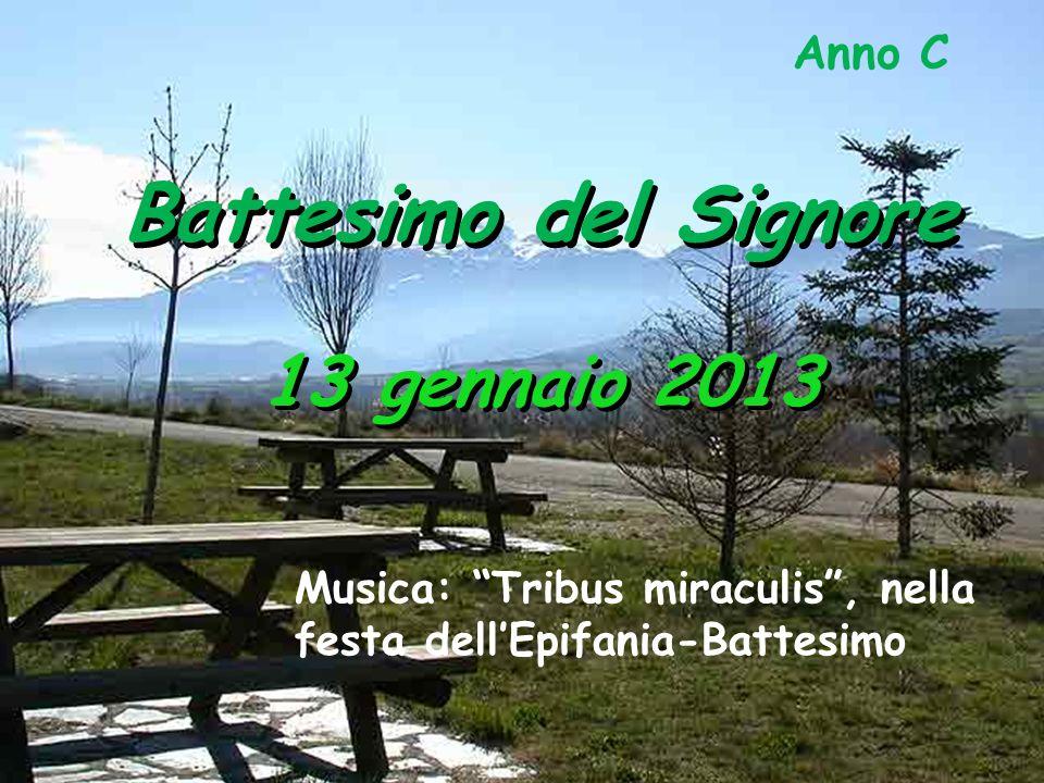 Anno C Battesimo del Signore 13 gennaio 2013 Musica: Tribus miraculis, nella festa dellEpifania-Battesimo