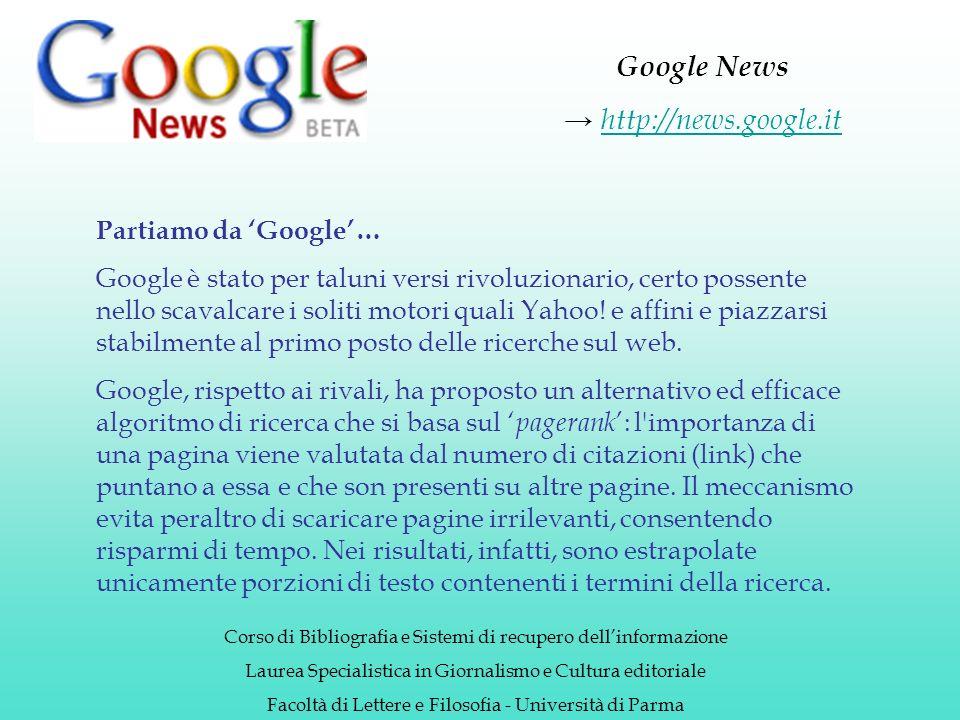 Google News http://news.google.it Corso di Bibliografia e Sistemi di recupero dellinformazione Laurea Specialistica in Giornalismo e Cultura editoriale Facoltà di Lettere e Filosofia - Università di Parma E adesso tentiamo una prova.
