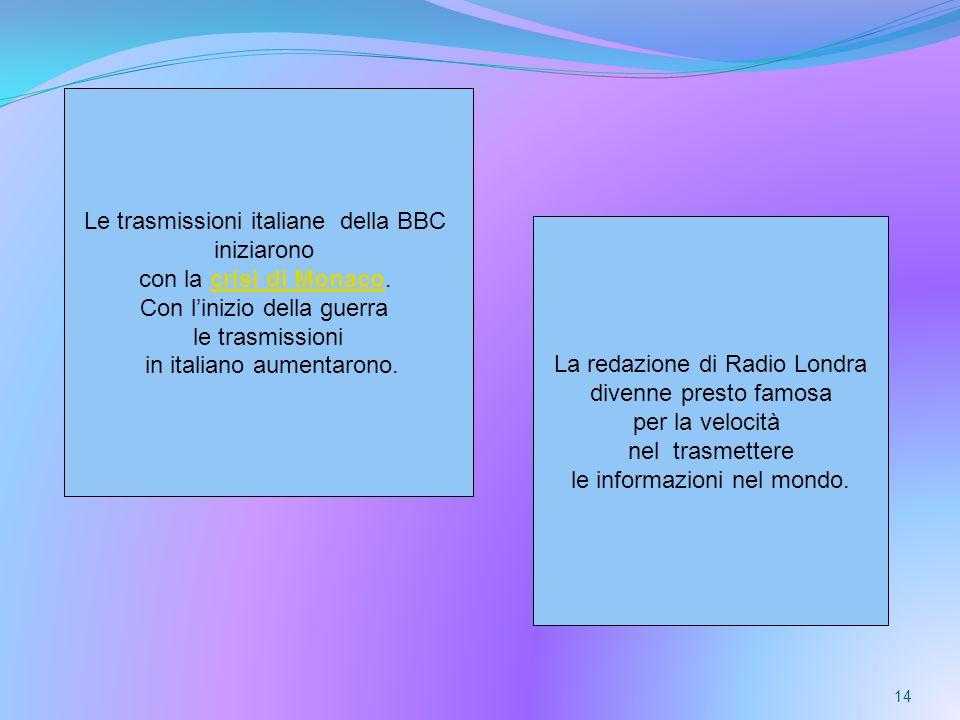 14. Le trasmissioni italiane della BBC iniziarono con la crisi di Monaco.crisi di Monaco Con linizio della guerra le trasmissioni in italiano aumentar