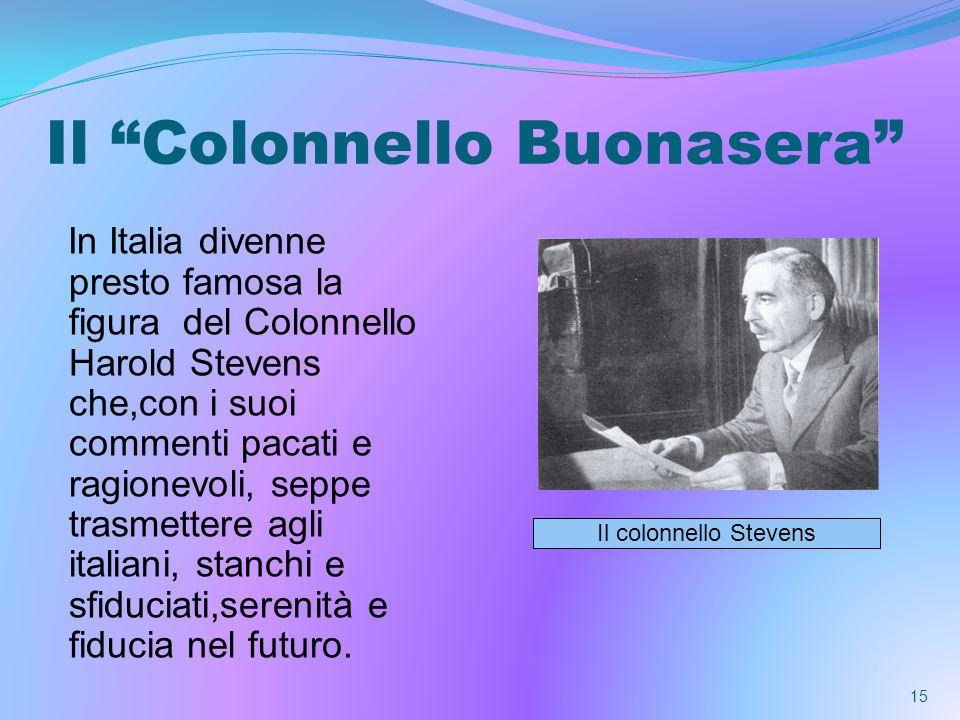 Il Colonnello Buonasera In Italia divenne presto famosa la figura del Colonnello Harold Stevens che,con i suoi commenti pacati e ragionevoli, seppe trasmettere agli italiani, stanchi e sfiduciati,serenità e fiducia nel futuro.