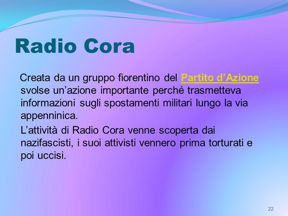 Radio Cora Creata da un gruppo fiorentino del Partito dAzione svolse unazione importante perché trasmetteva informazioni sugli spostamenti militari lu