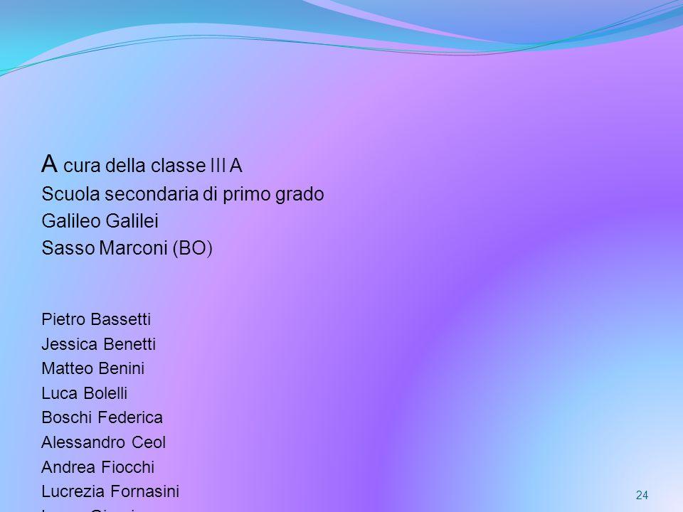 A cura della classe III A Scuola secondaria di primo grado Galileo Galilei Sasso Marconi (BO ) Pietro Bassetti Jessica Benetti Matteo Benini Luca Bole