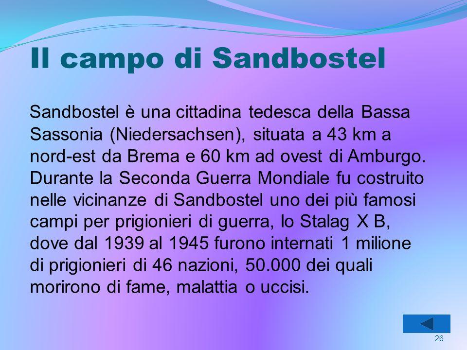 Il campo di Sandbostel Sandbostel è una cittadina tedesca della Bassa Sassonia (Niedersachsen), situata a 43 km a nord-est da Brema e 60 km ad ovest di Amburgo.