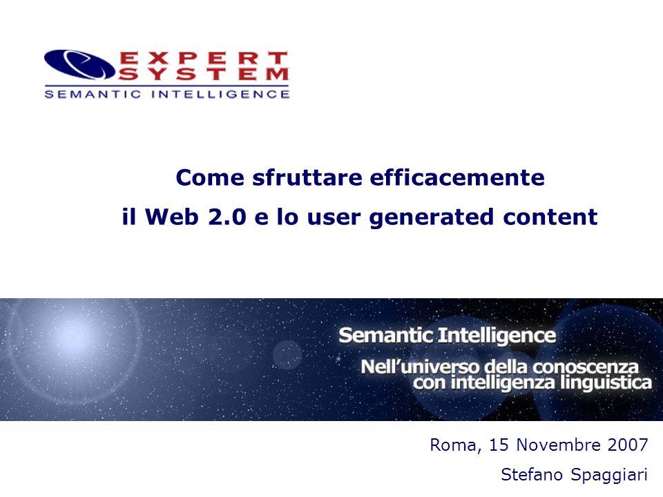 Roma, 15 Novembre 2007 Stefano Spaggiari Come sfruttare efficacemente il Web 2.0 e lo user generated content