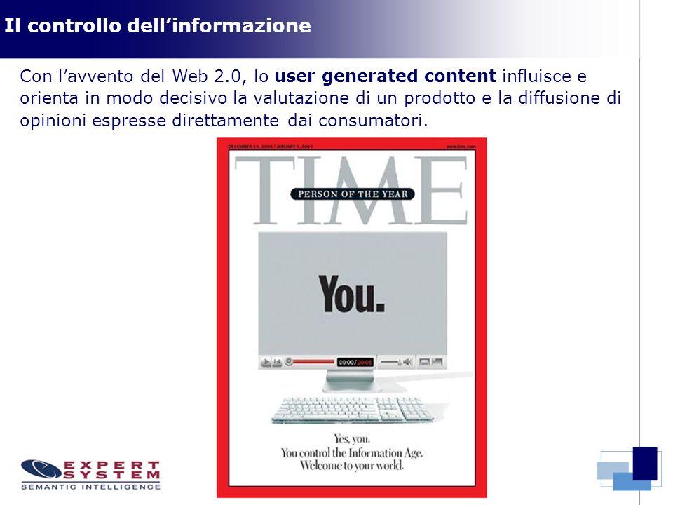 Il controllo dellinformazione Con lavvento del Web 2.0, lo user generated content influisce e orienta in modo decisivo la valutazione di un prodotto e la diffusione di opinioni espresse direttamente dai consumatori.