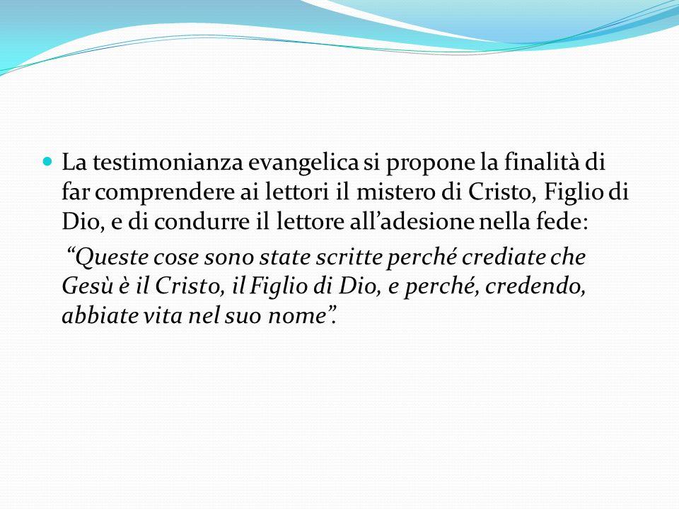 La testimonianza evangelica si propone la finalità di far comprendere ai lettori il mistero di Cristo, Figlio di Dio, e di condurre il lettore allades