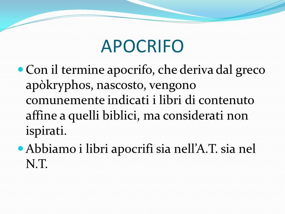 APOCRIFO Con il termine apocrifo, che deriva dal greco apòkryphos, nascosto, vengono comunemente indicati i libri di contenuto affine a quelli biblici