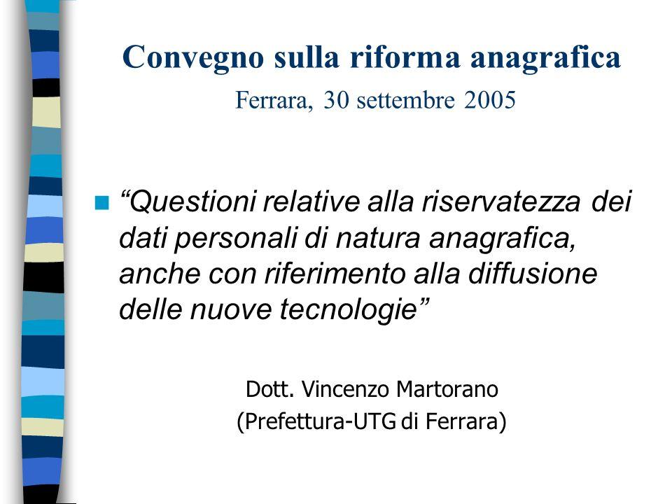 Convegno sulla riforma anagrafica Ferrara, 30 settembre 2005 Questioni relative alla riservatezza dei dati personali di natura anagrafica, anche con r