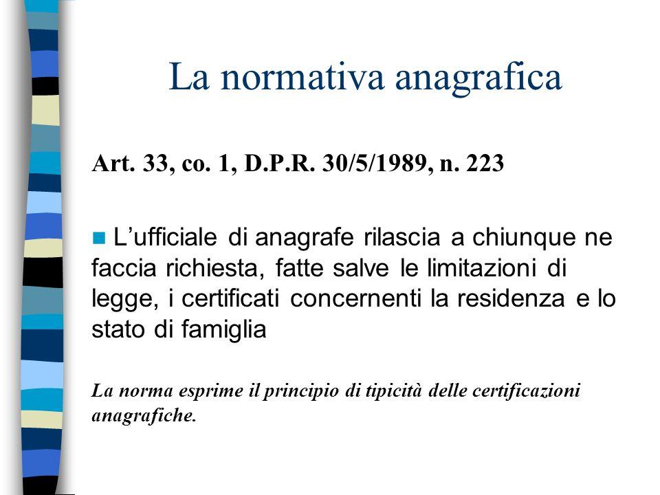 La normativa anagrafica Art. 33, co. 1, D.P.R. 30/5/1989, n. 223 Lufficiale di anagrafe rilascia a chiunque ne faccia richiesta, fatte salve le limita