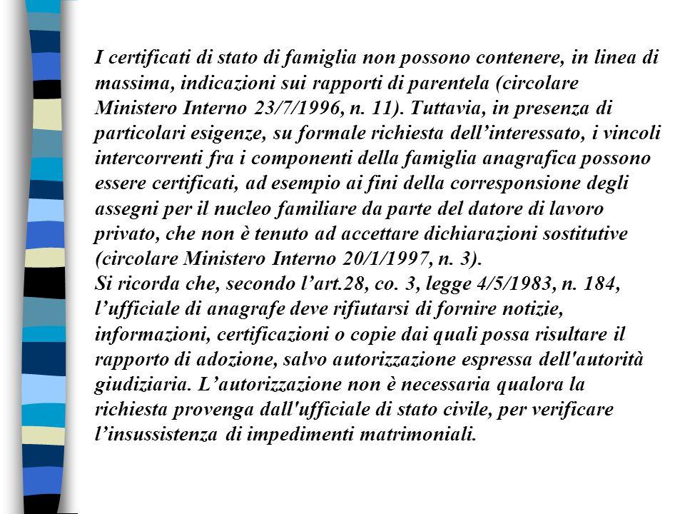 I certificati di stato di famiglia non possono contenere, in linea di massima, indicazioni sui rapporti di parentela (circolare Ministero Interno 23/7