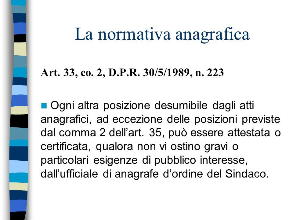 La normativa anagrafica Art. 33, co. 2, D.P.R. 30/5/1989, n. 223 Ogni altra posizione desumibile dagli atti anagrafici, ad eccezione delle posizioni p