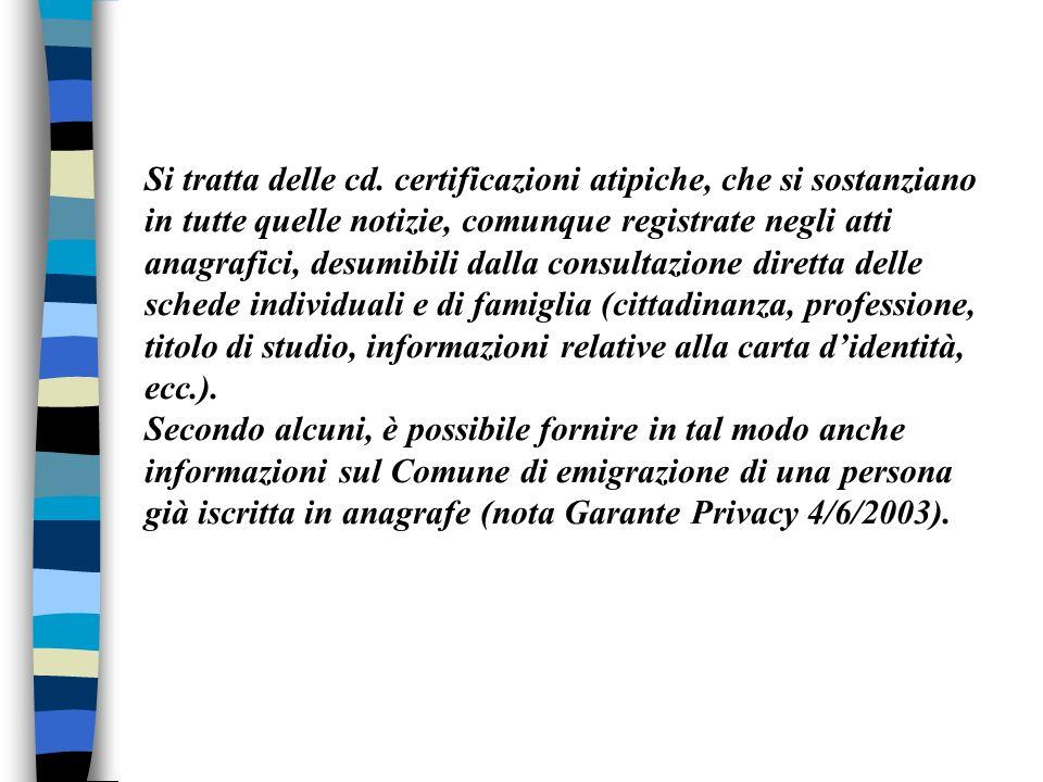 Si tratta delle cd. certificazioni atipiche, che si sostanziano in tutte quelle notizie, comunque registrate negli atti anagrafici, desumibili dalla c