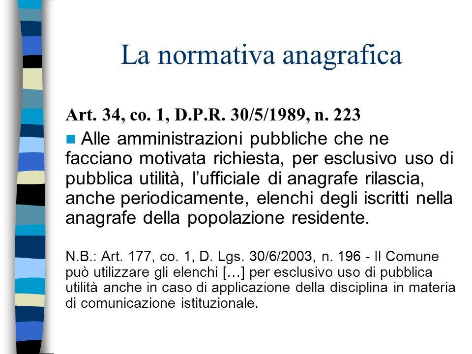 La normativa anagrafica Art. 34, co. 1, D.P.R. 30/5/1989, n. 223 Alle amministrazioni pubbliche che ne facciano motivata richiesta, per esclusivo uso