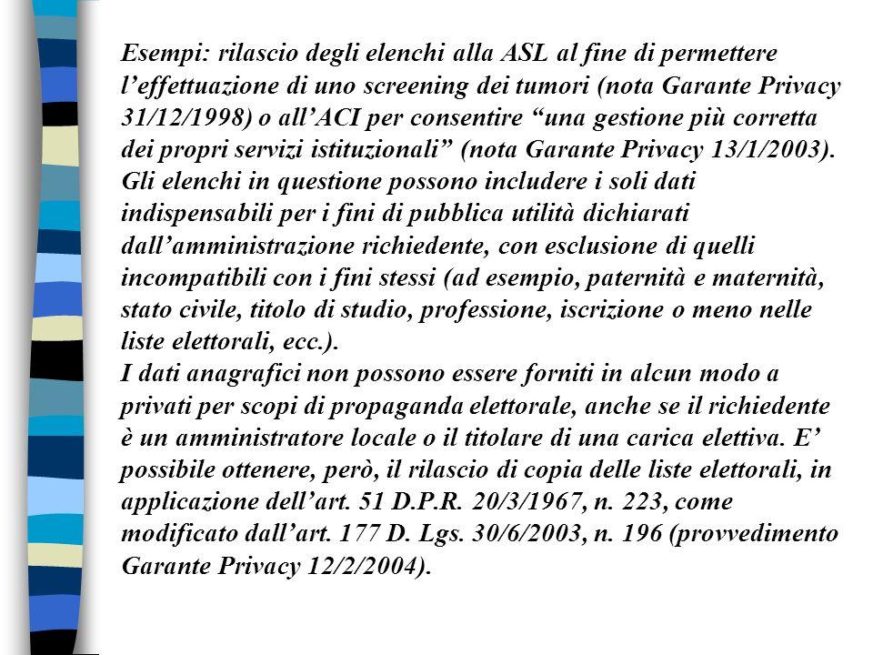 Esempi: rilascio degli elenchi alla ASL al fine di permettere leffettuazione di uno screening dei tumori (nota Garante Privacy 31/12/1998) o allACI pe