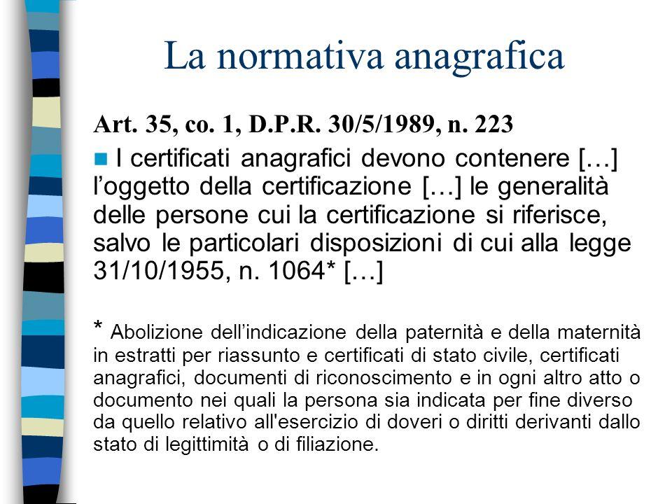 La normativa anagrafica Art. 35, co. 1, D.P.R. 30/5/1989, n. 223 I certificati anagrafici devono contenere […] loggetto della certificazione […] le ge