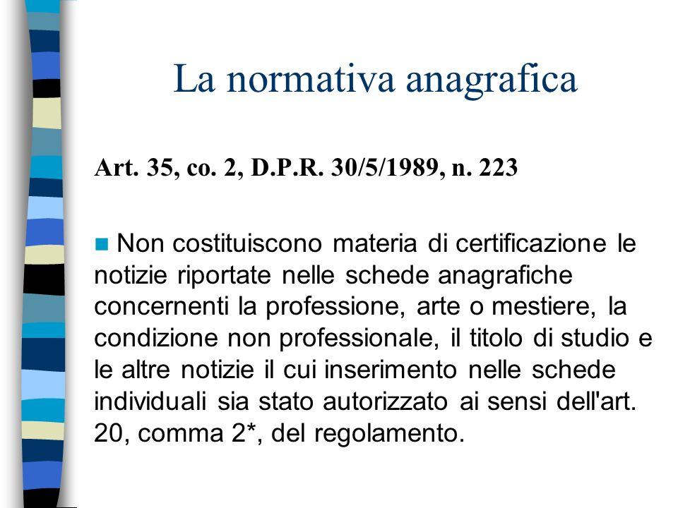 La normativa anagrafica Art. 35, co. 2, D.P.R. 30/5/1989, n. 223 Non costituiscono materia di certificazione le notizie riportate nelle schede anagraf