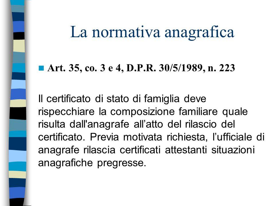 La normativa anagrafica Art. 35, co. 3 e 4, D.P.R. 30/5/1989, n. 223 Il certificato di stato di famiglia deve rispecchiare la composizione familiare q