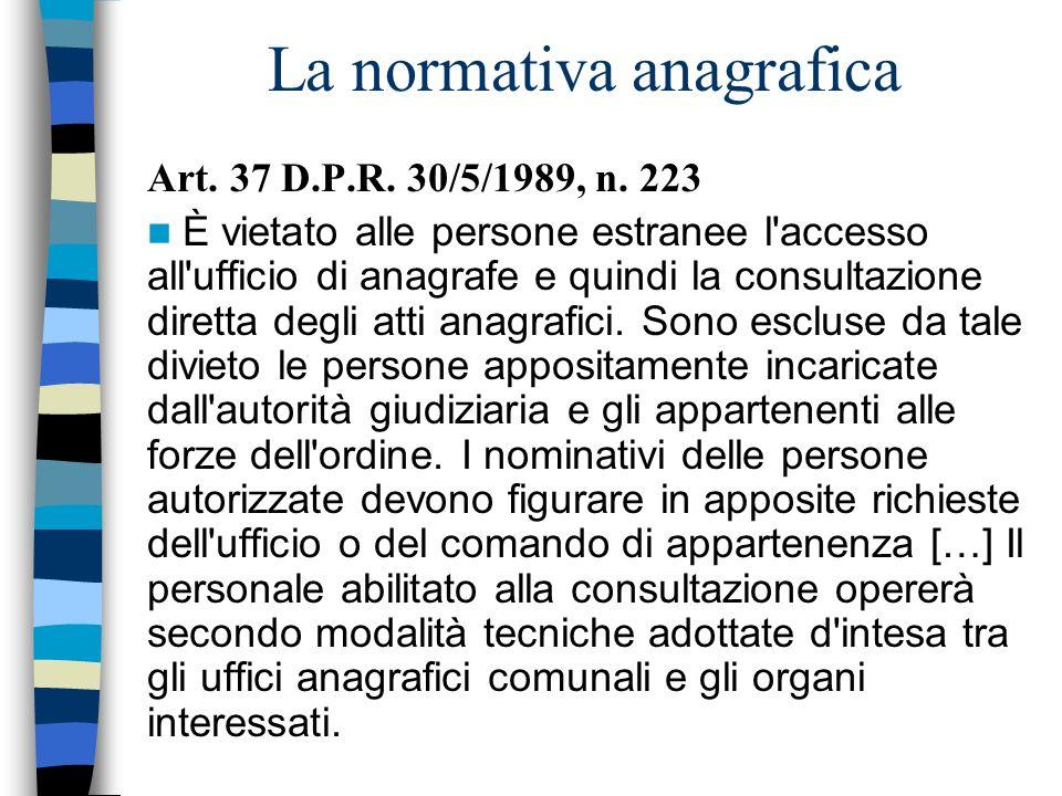 La normativa anagrafica Art. 37 D.P.R. 30/5/1989, n. 223 È vietato alle persone estranee l'accesso all'ufficio di anagrafe e quindi la consultazione d