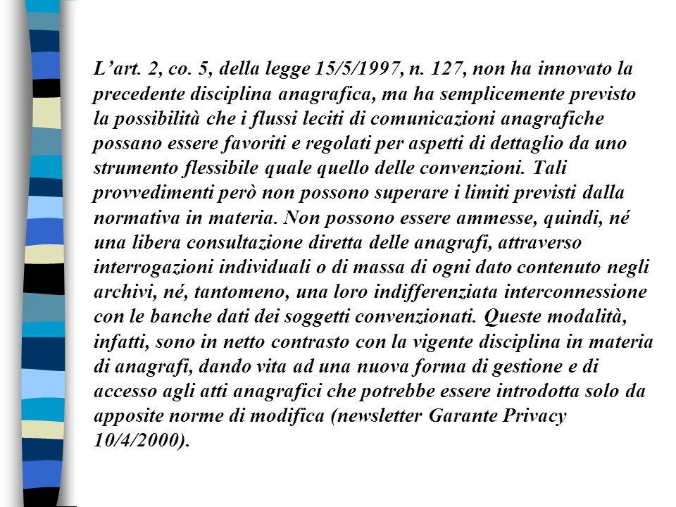Lart. 2, co. 5, della legge 15/5/1997, n. 127, non ha innovato la precedente disciplina anagrafica, ma ha semplicemente previsto la possibilità che i