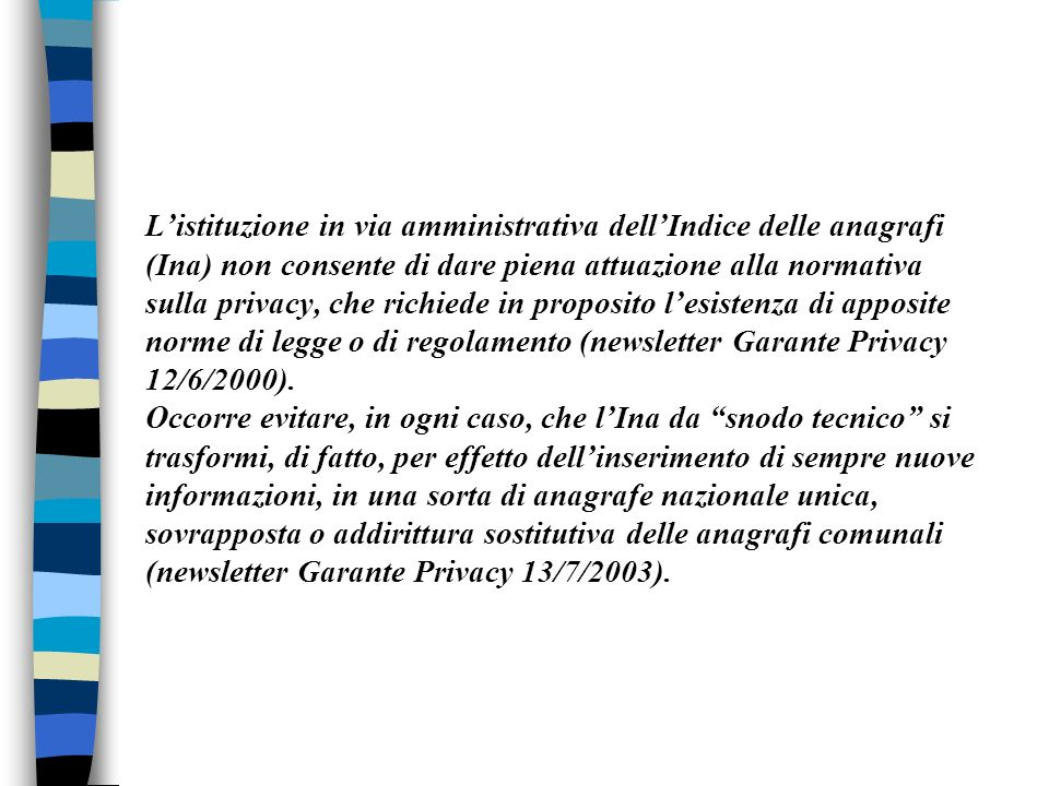 Listituzione in via amministrativa dellIndice delle anagrafi (Ina) non consente di dare piena attuazione alla normativa sulla privacy, che richiede in