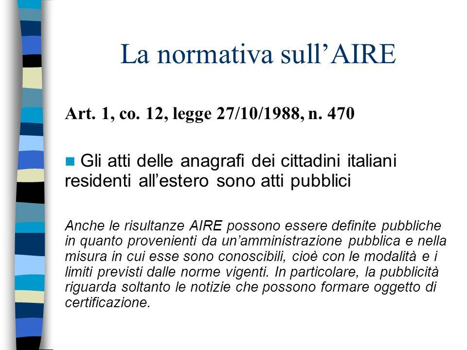 La normativa sullAIRE Art. 1, co. 12, legge 27/10/1988, n. 470 Gli atti delle anagrafi dei cittadini italiani residenti allestero sono atti pubblici A