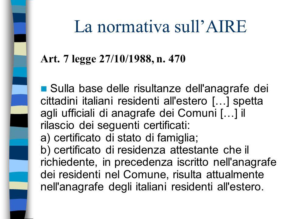 La normativa sullAIRE Art. 7 legge 27/10/1988, n. 470 Sulla base delle risultanze dell'anagrafe dei cittadini italiani residenti all'estero […] spetta
