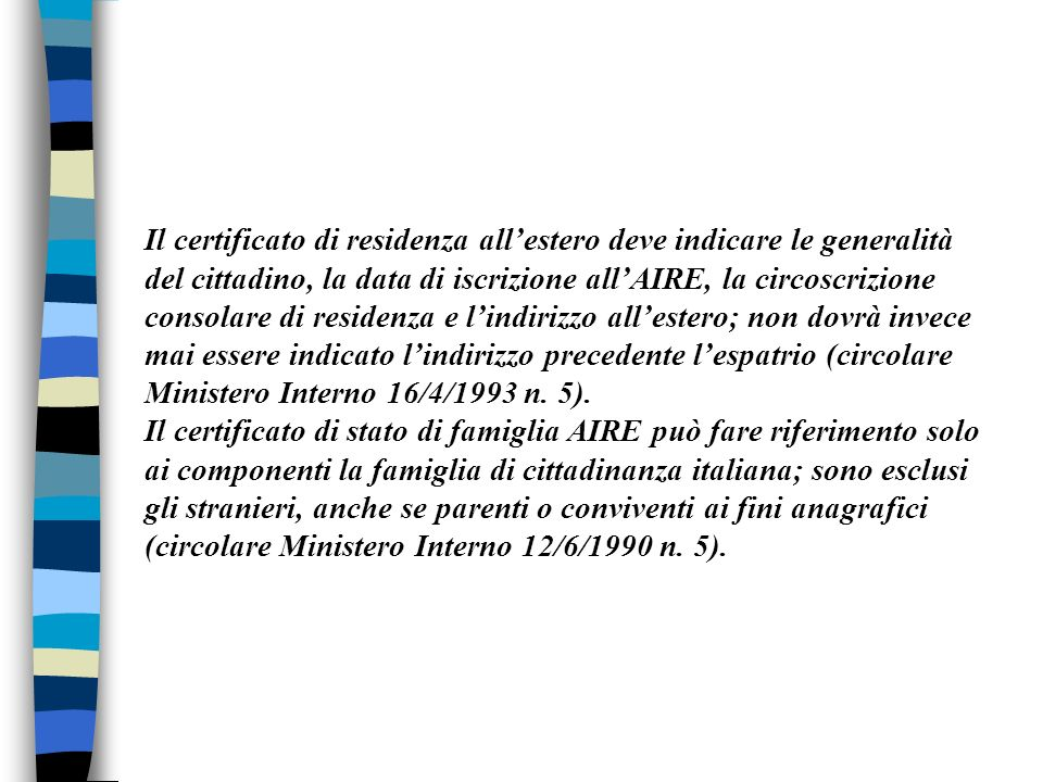 Il certificato di residenza allestero deve indicare le generalità del cittadino, la data di iscrizione allAIRE, la circoscrizione consolare di residen