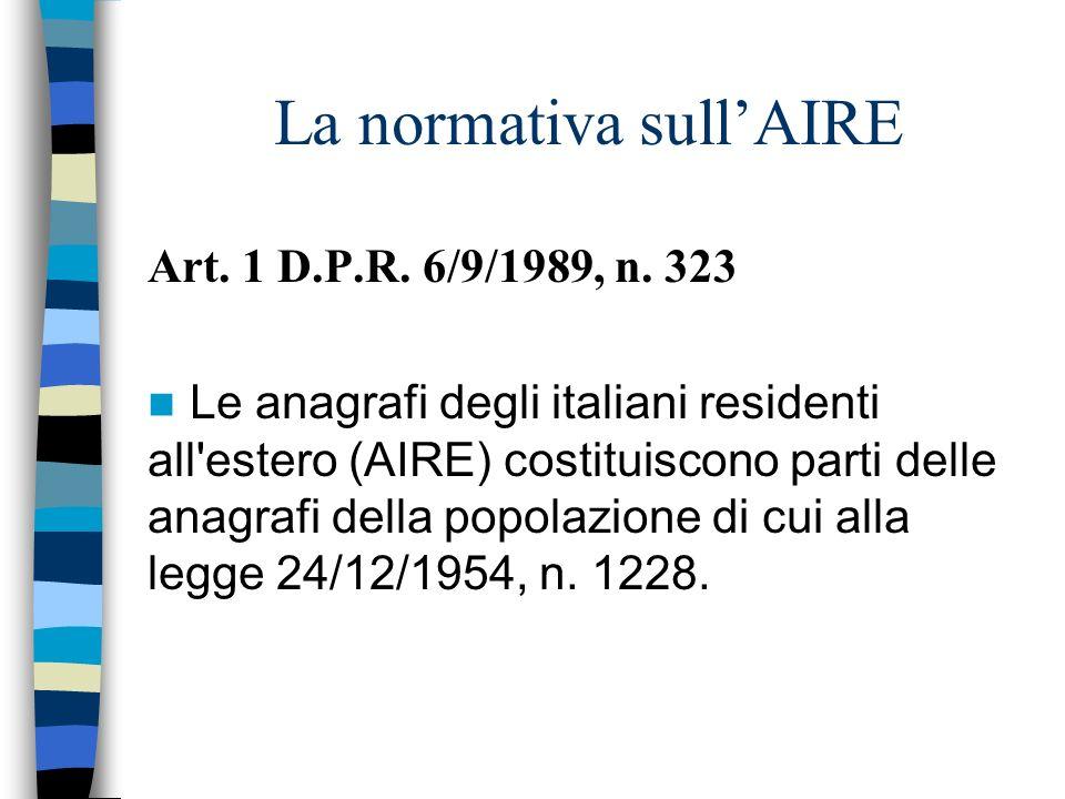 La normativa sullAIRE Art. 1 D.P.R. 6/9/1989, n. 323 Le anagrafi degli italiani residenti all'estero (AIRE) costituiscono parti delle anagrafi della p