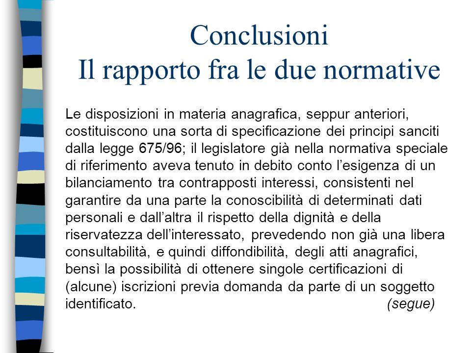 Conclusioni Il rapporto fra le due normative Le disposizioni in materia anagrafica, seppur anteriori, costituiscono una sorta di specificazione dei pr