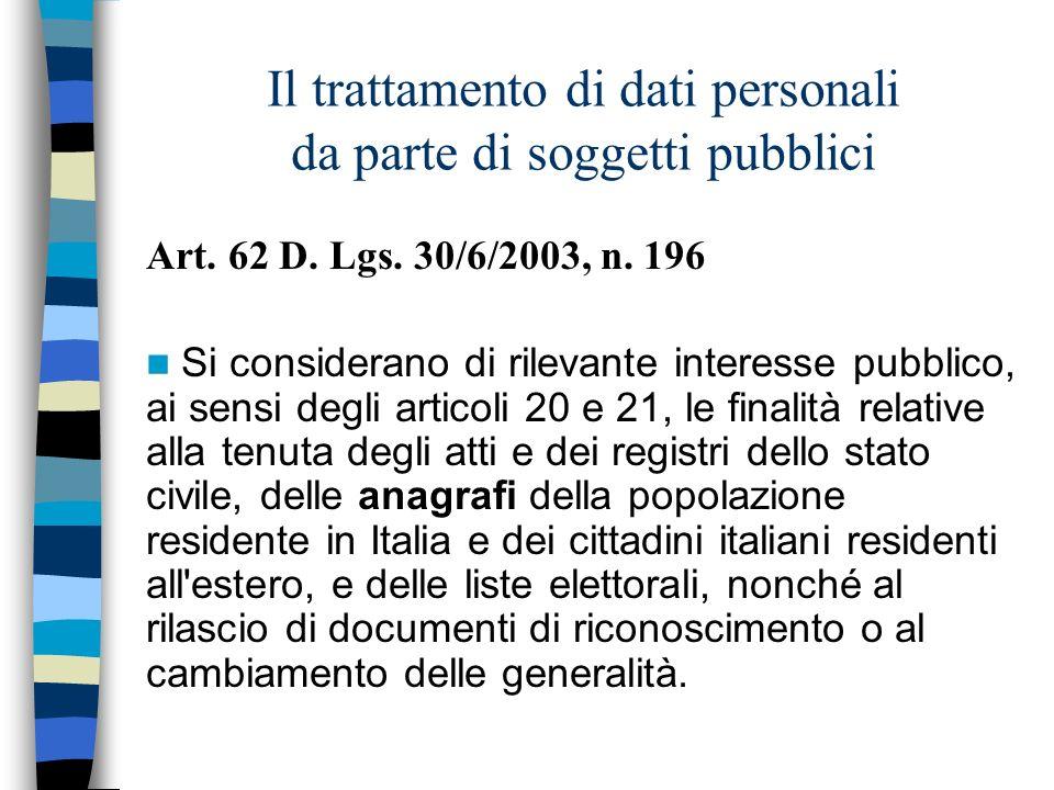 Il trattamento di dati personali da parte di soggetti pubblici Art. 62 D. Lgs. 30/6/2003, n. 196 Si considerano di rilevante interesse pubblico, ai se