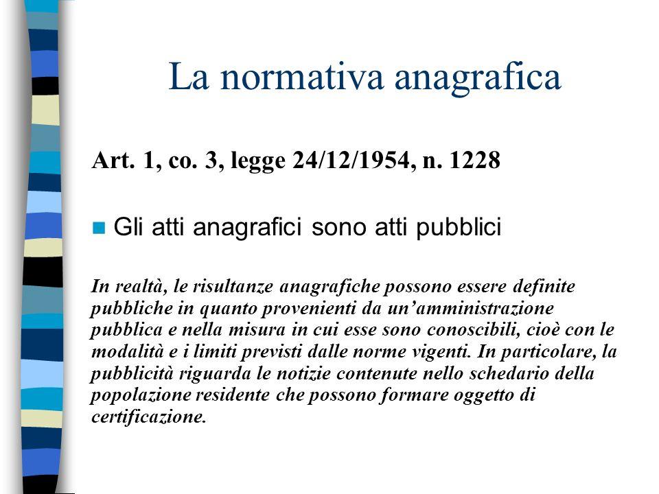 La normativa anagrafica Art. 1, co. 3, legge 24/12/1954, n. 1228 Gli atti anagrafici sono atti pubblici In realtà, le risultanze anagrafiche possono e