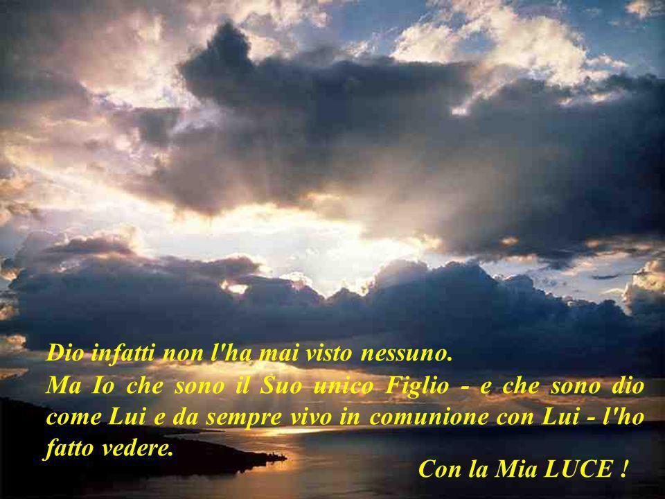 Dalla Mia grandezza infatti, tutti avete ricevuto grazia su grazia. Perché la legge del Signore vi è arrivata per mezzo di Mosè: ma la grazia e la ver